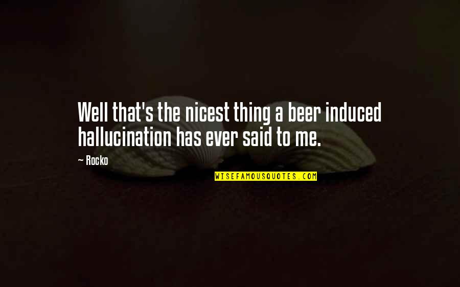 October Tumblr Quotes By Rocko: Well that's the nicest thing a beer induced