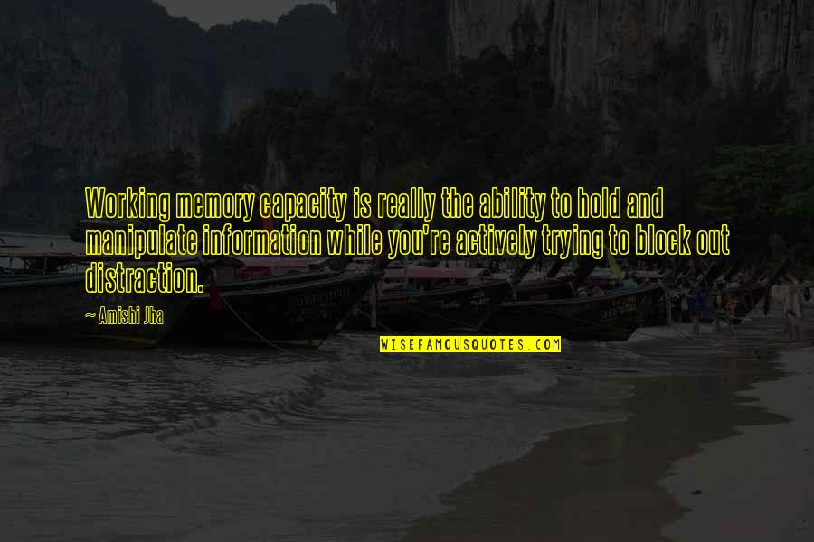 Odd Couple Felix Unger Quotes By Amishi Jha: Working memory capacity is really the ability to