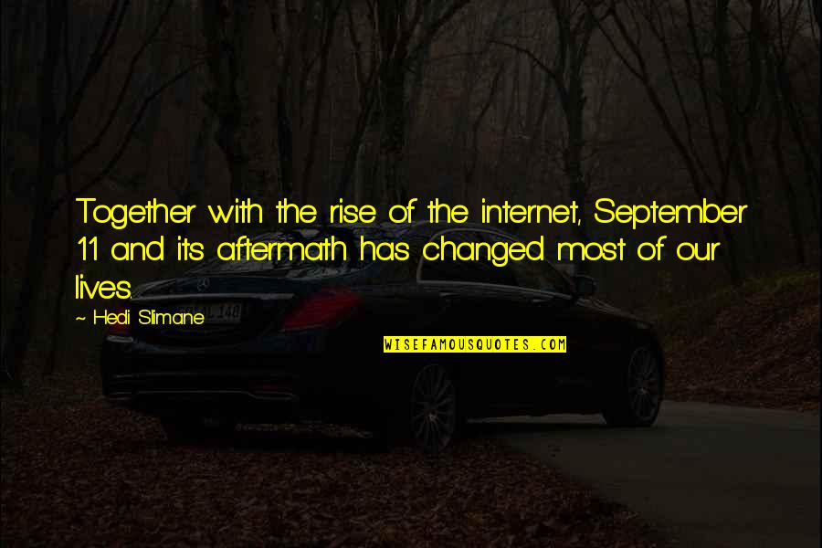 Odds And Evens Quotes By Hedi Slimane: Together with the rise of the internet, September