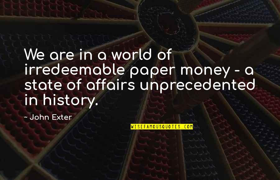 Odds And Evens Quotes By John Exter: We are in a world of irredeemable paper