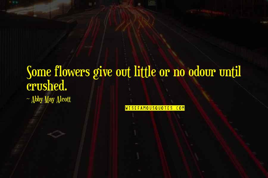 Odour Quotes By Abby May Alcott: Some flowers give out little or no odour
