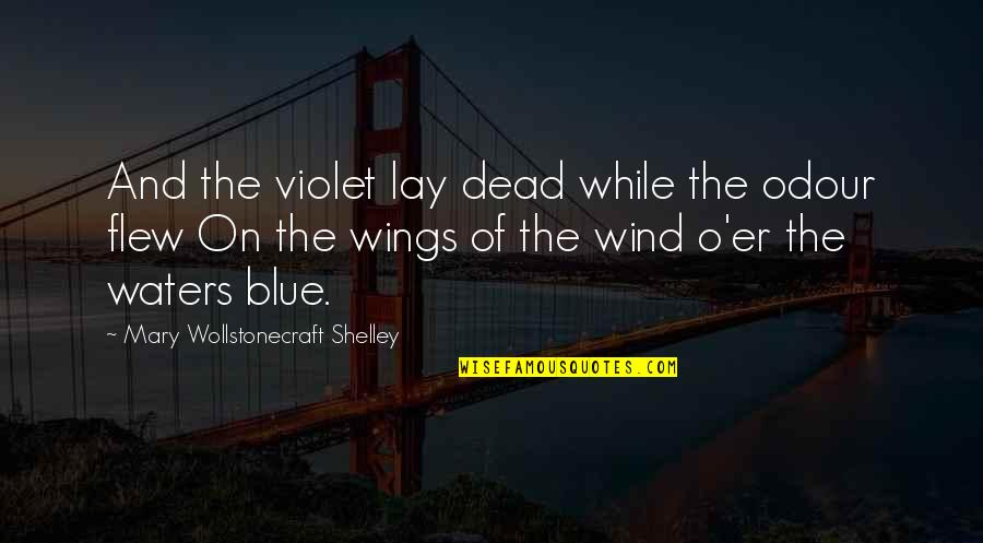 Odour Quotes By Mary Wollstonecraft Shelley: And the violet lay dead while the odour