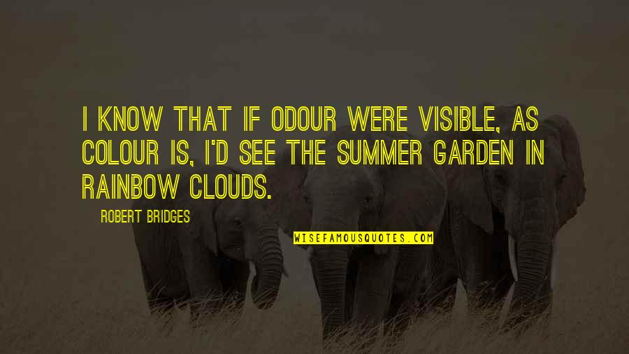 Odour Quotes By Robert Bridges: I know that if odour were visible, as