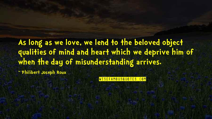 Odysseus Boastful Quotes By Philibert Joseph Roux: As long as we love, we lend to
