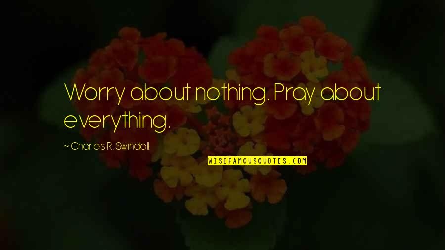 Odyssey Movie 1997 Quotes By Charles R. Swindoll: Worry about nothing. Pray about everything.