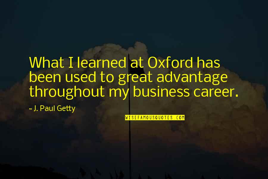 Odyssey Movie 1997 Quotes By J. Paul Getty: What I learned at Oxford has been used