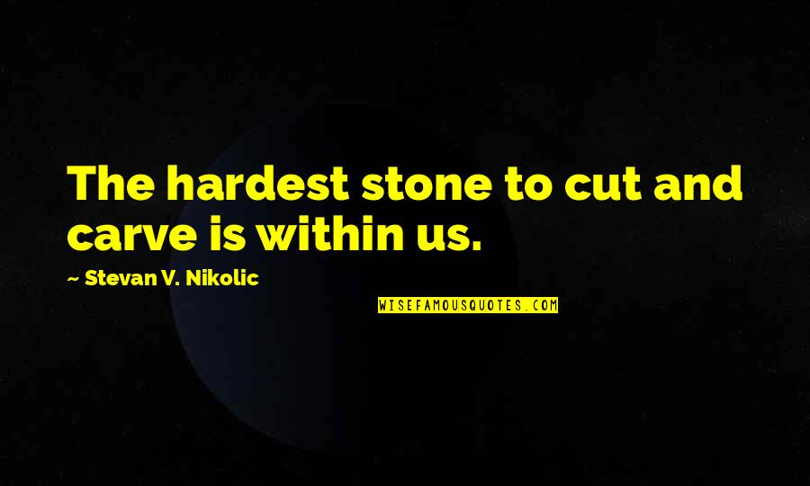 Odyssey Movie 1997 Quotes By Stevan V. Nikolic: The hardest stone to cut and carve is