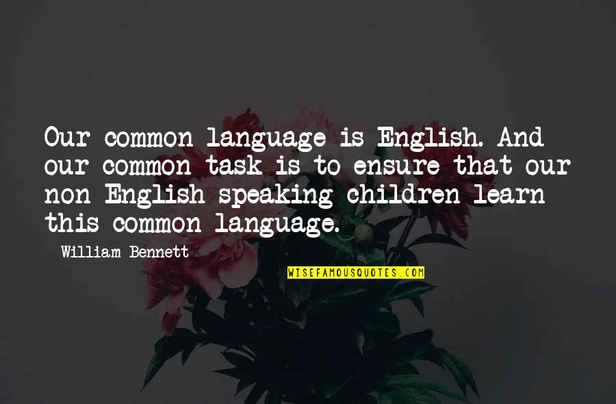 Odyssey Movie 1997 Quotes By William Bennett: Our common language is English. And our common