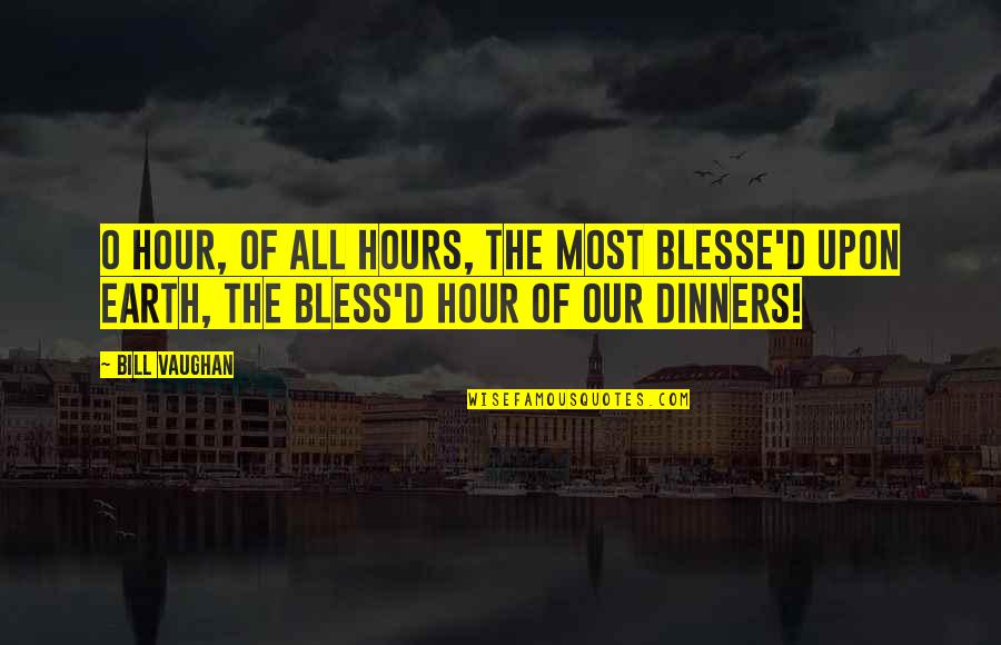 O'ercharg'd Quotes By Bill Vaughan: O hour, of all hours, the most blesse'd
