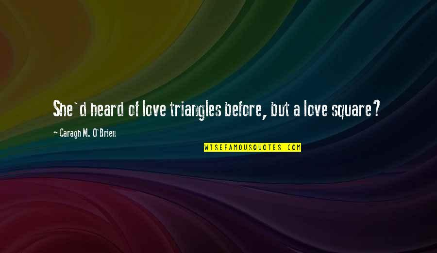 O'ercharg'd Quotes By Caragh M. O'Brien: She'd heard of love triangles before, but a