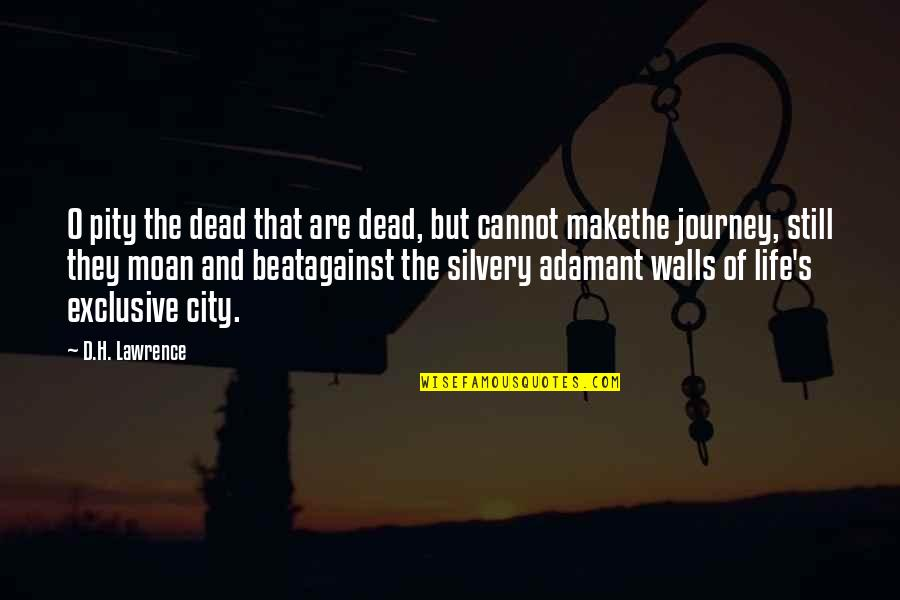 O'ercharg'd Quotes By D.H. Lawrence: O pity the dead that are dead, but