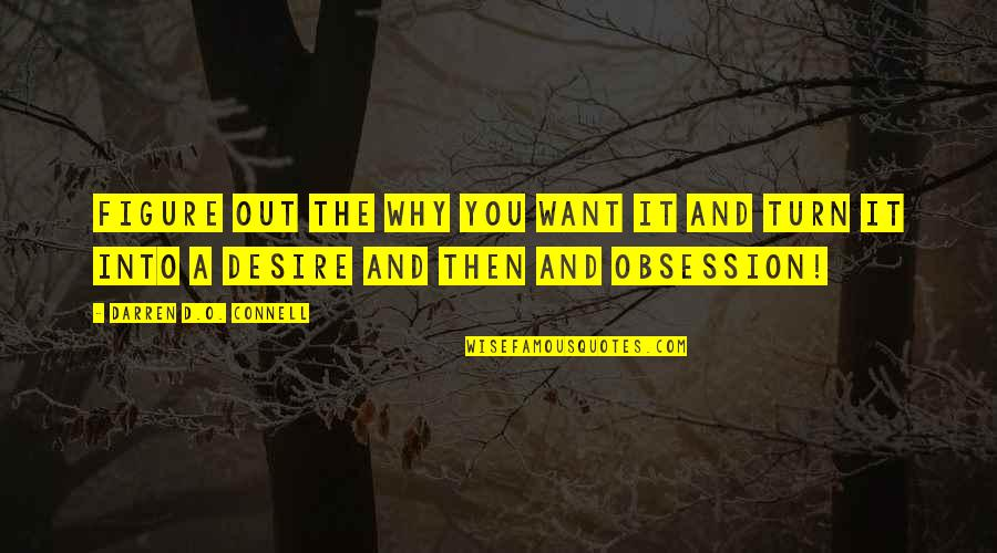 O'ercharg'd Quotes By Darren D.O. Connell: Figure out the WHY you want it and