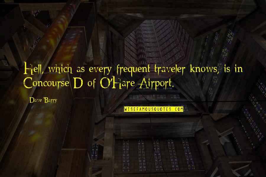 O'ercharg'd Quotes By Dave Barry: Hell, which as every frequent traveler knows, is