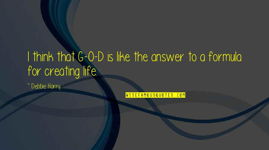 O'ercharg'd Quotes By Debbie Harry: I think that G-O-D is like the answer