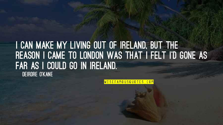 O'ercharg'd Quotes By Deirdre O'Kane: I can make my living out of Ireland,