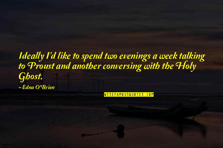 O'ercharg'd Quotes By Edna O'Brien: Ideally I'd like to spend two evenings a