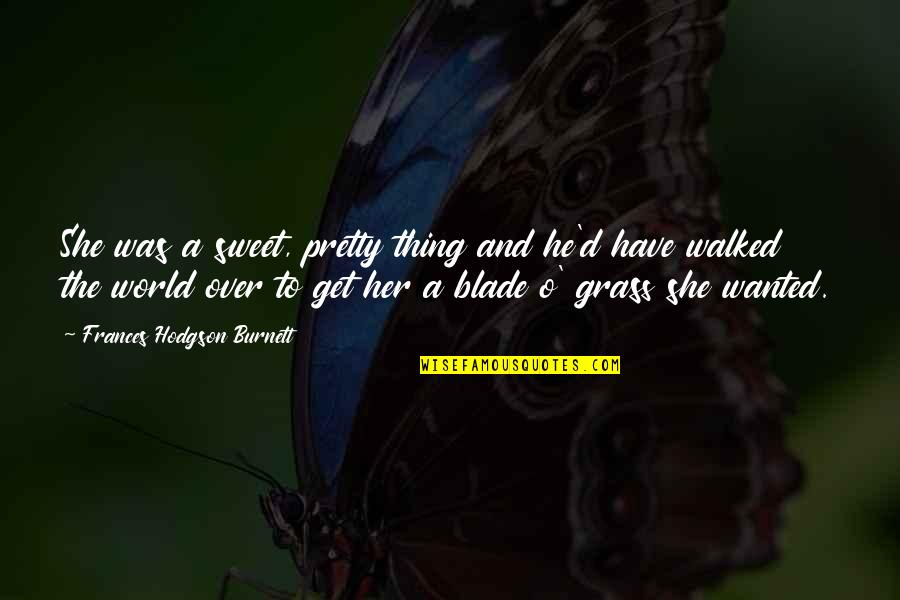 O'ercharg'd Quotes By Frances Hodgson Burnett: She was a sweet, pretty thing and he'd