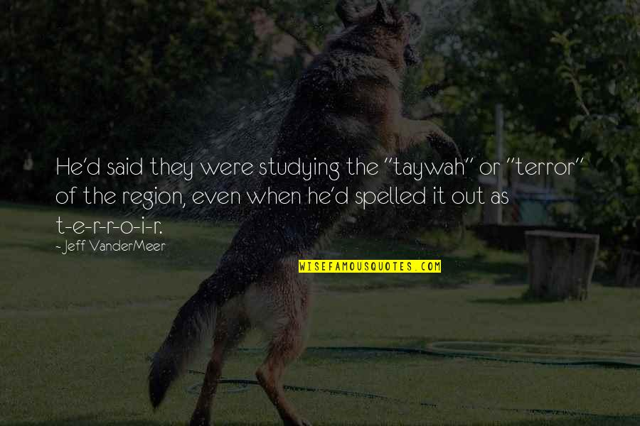 """O'ercharg'd Quotes By Jeff VanderMeer: He'd said they were studying the """"taywah"""" or"""