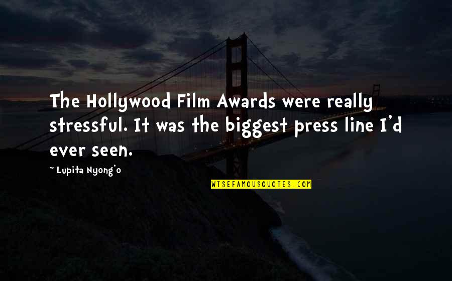 O'ercharg'd Quotes By Lupita Nyong'o: The Hollywood Film Awards were really stressful. It