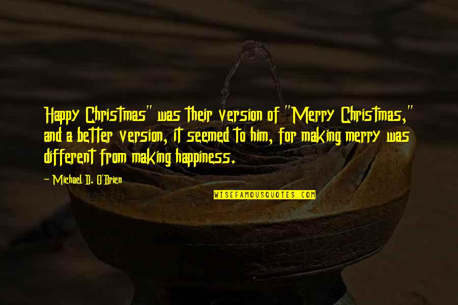 """O'ercharg'd Quotes By Michael D. O'Brien: Happy Christmas"""" was their version of """"Merry Christmas,"""""""