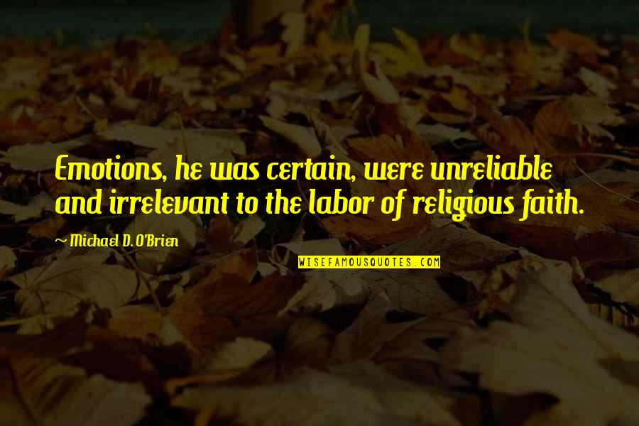 O'ercharg'd Quotes By Michael D. O'Brien: Emotions, he was certain, were unreliable and irrelevant