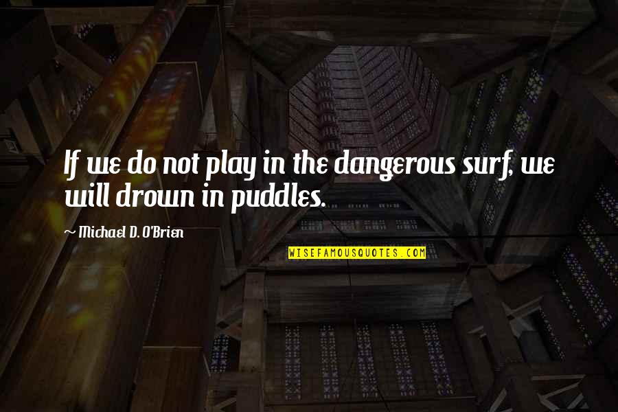 O'ercharg'd Quotes By Michael D. O'Brien: If we do not play in the dangerous