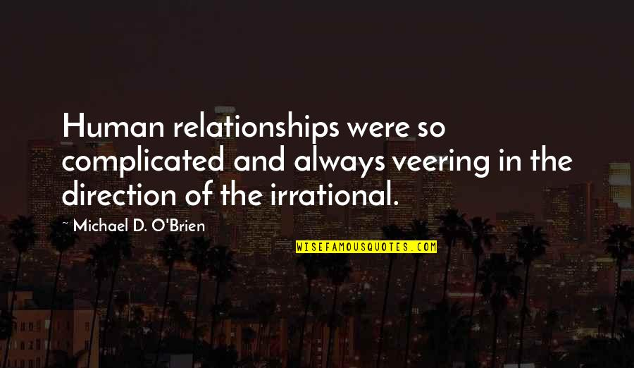 O'ercharg'd Quotes By Michael D. O'Brien: Human relationships were so complicated and always veering