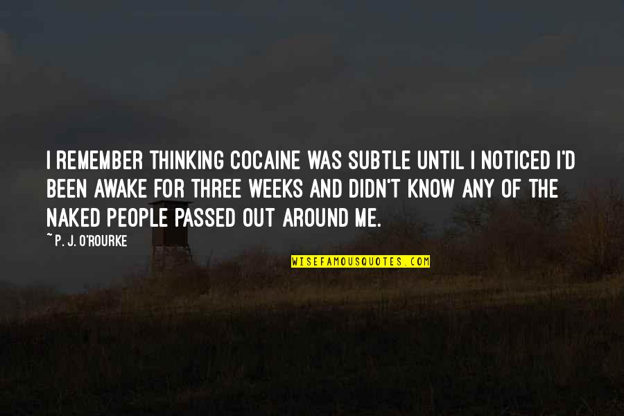 O'ercharg'd Quotes By P. J. O'Rourke: I remember thinking cocaine was subtle until I