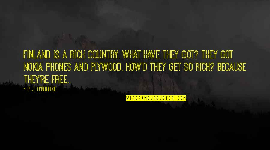 O'ercharg'd Quotes By P. J. O'Rourke: Finland is a rich country. What have they