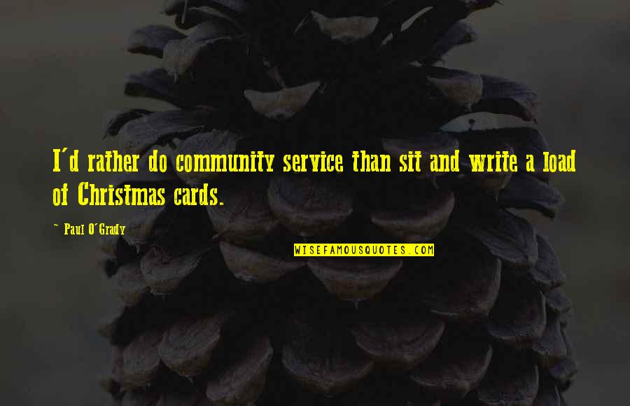 O'ercharg'd Quotes By Paul O'Grady: I'd rather do community service than sit and