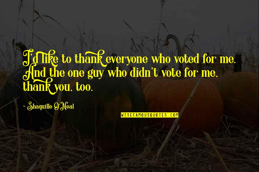 O'ercharg'd Quotes By Shaquille O'Neal: I'd like to thank everyone who voted for