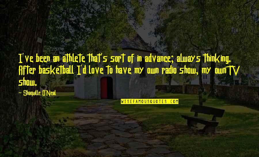 O'ercharg'd Quotes By Shaquille O'Neal: I've been an athlete that's sort of in