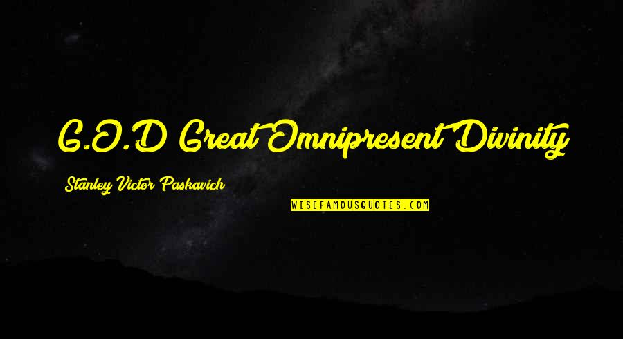 O'ercharg'd Quotes By Stanley Victor Paskavich: G.O.D Great Omnipresent Divinity