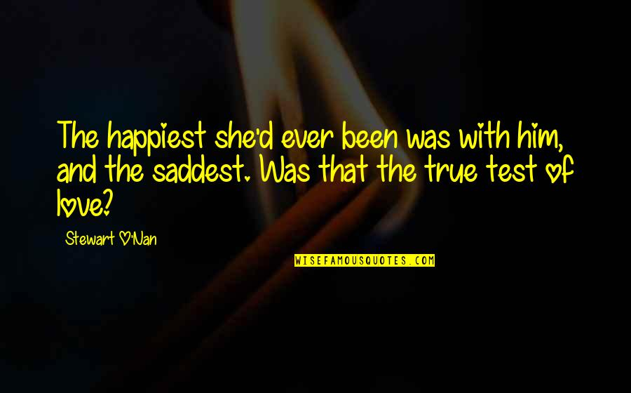 O'ercharg'd Quotes By Stewart O'Nan: The happiest she'd ever been was with him,
