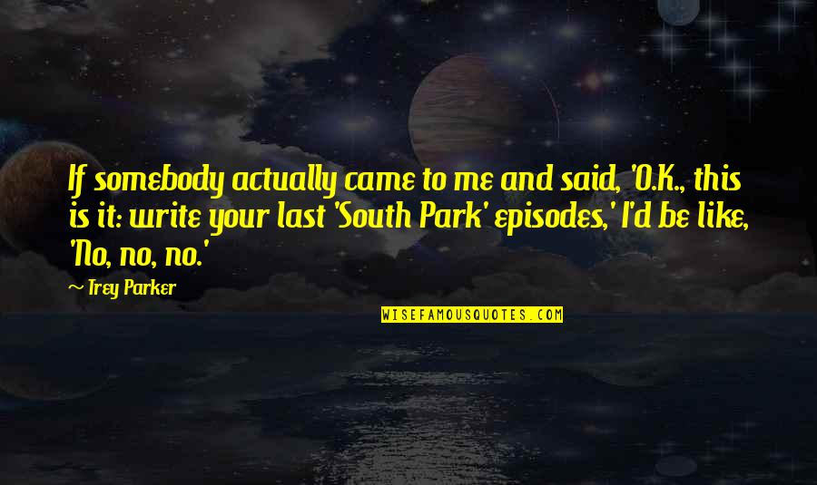 O'ercharg'd Quotes By Trey Parker: If somebody actually came to me and said,