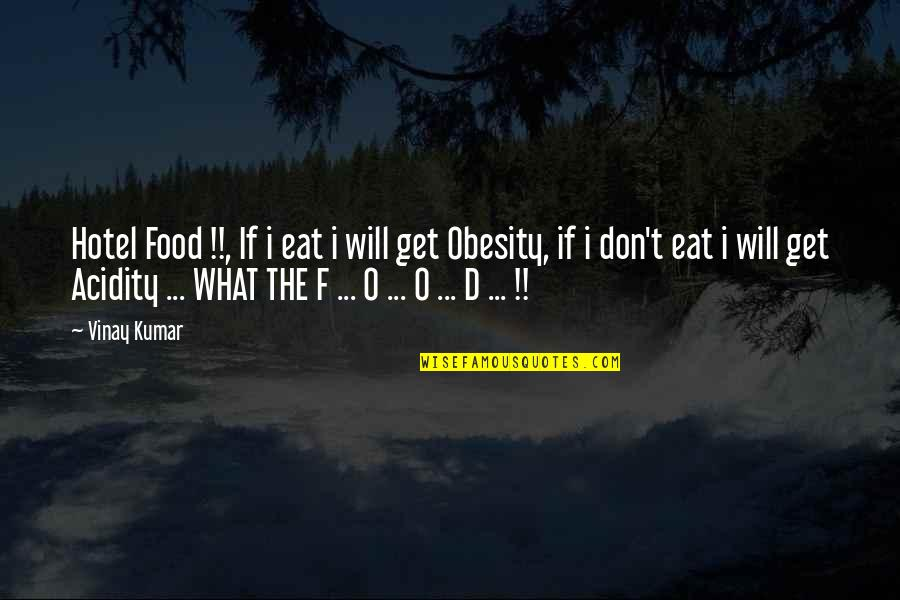 O'ercharg'd Quotes By Vinay Kumar: Hotel Food !!, If i eat i will