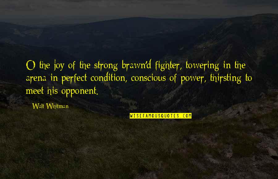 O'ercharg'd Quotes By Walt Whitman: O the joy of the strong-brawn'd fighter, towering