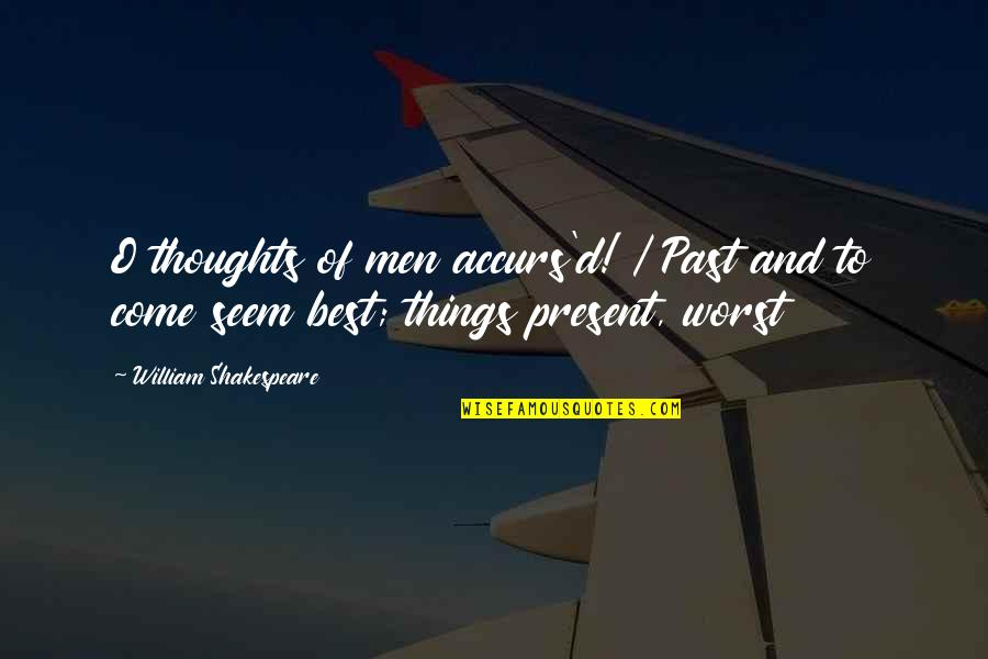O'ercharg'd Quotes By William Shakespeare: O thoughts of men accurs'd! / Past and