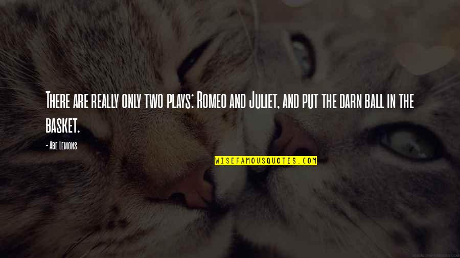 Of Romeo And Juliet Quotes By Abe Lemons: There are really only two plays: Romeo and