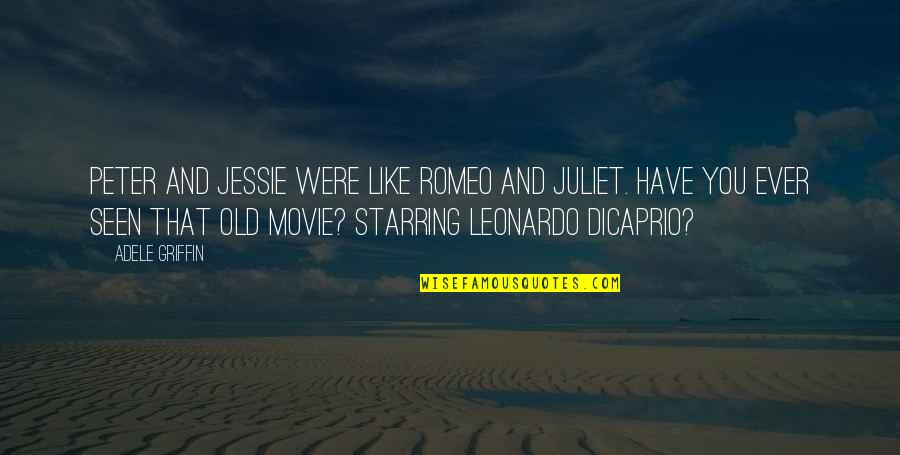 Of Romeo And Juliet Quotes By Adele Griffin: Peter and Jessie were like Romeo and Juliet.