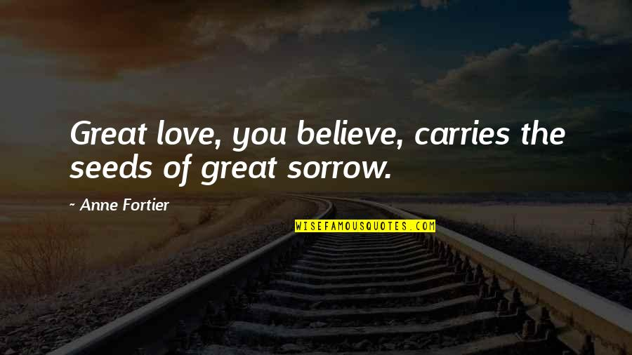Of Romeo And Juliet Quotes By Anne Fortier: Great love, you believe, carries the seeds of