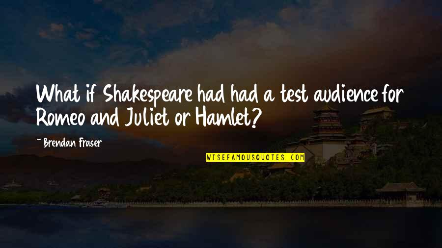 Of Romeo And Juliet Quotes By Brendan Fraser: What if Shakespeare had had a test audience