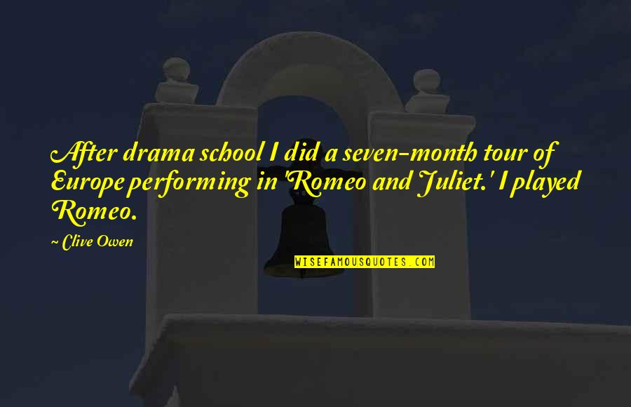 Of Romeo And Juliet Quotes By Clive Owen: After drama school I did a seven-month tour