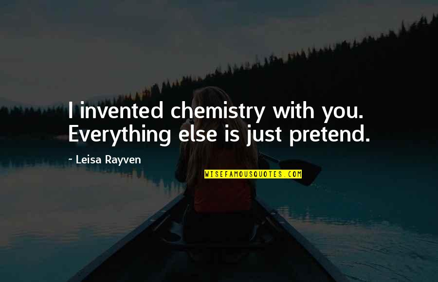 Of Romeo And Juliet Quotes By Leisa Rayven: I invented chemistry with you. Everything else is