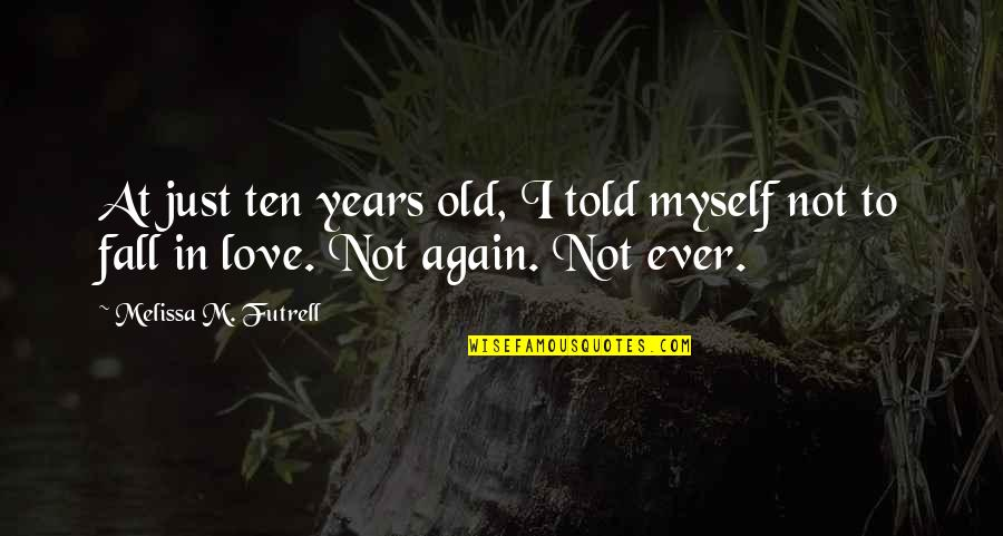 Of Romeo And Juliet Quotes By Melissa M. Futrell: At just ten years old, I told myself