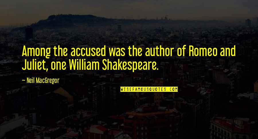 Of Romeo And Juliet Quotes By Neil MacGregor: Among the accused was the author of Romeo