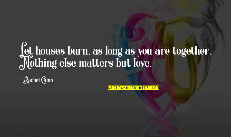 Of Romeo And Juliet Quotes By Rachel Caine: Let houses burn, as long as you are