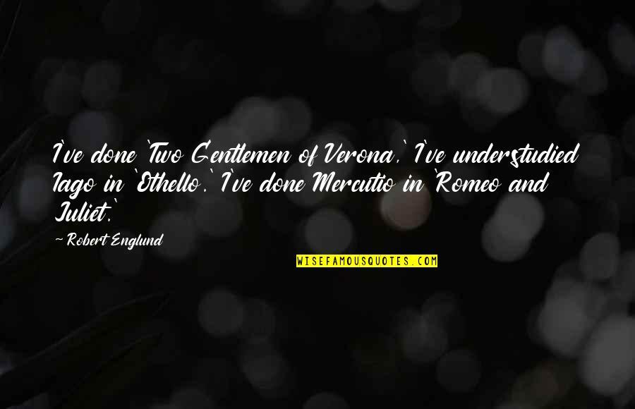 Of Romeo And Juliet Quotes By Robert Englund: I've done 'Two Gentlemen of Verona,' I've understudied