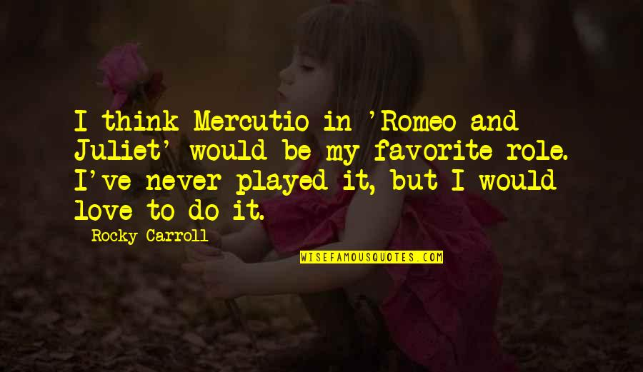 Of Romeo And Juliet Quotes By Rocky Carroll: I think Mercutio in 'Romeo and Juliet' would