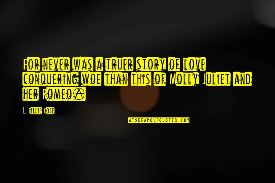 Of Romeo And Juliet Quotes By Tillie Cole: For never was a truer story of love